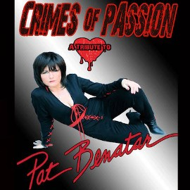 CRIMES OF PASSION - A Tribute to Pat Benetar